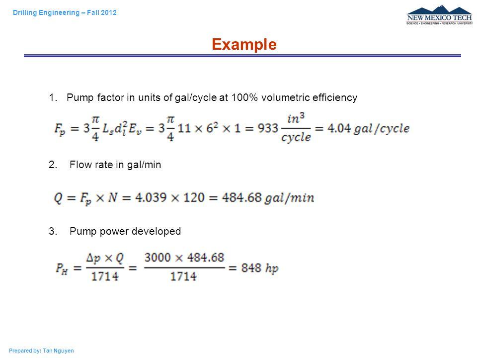 Example Pump factor in units of gal/cycle at 100% volumetric efficiency. 2. Flow rate in gal/min.