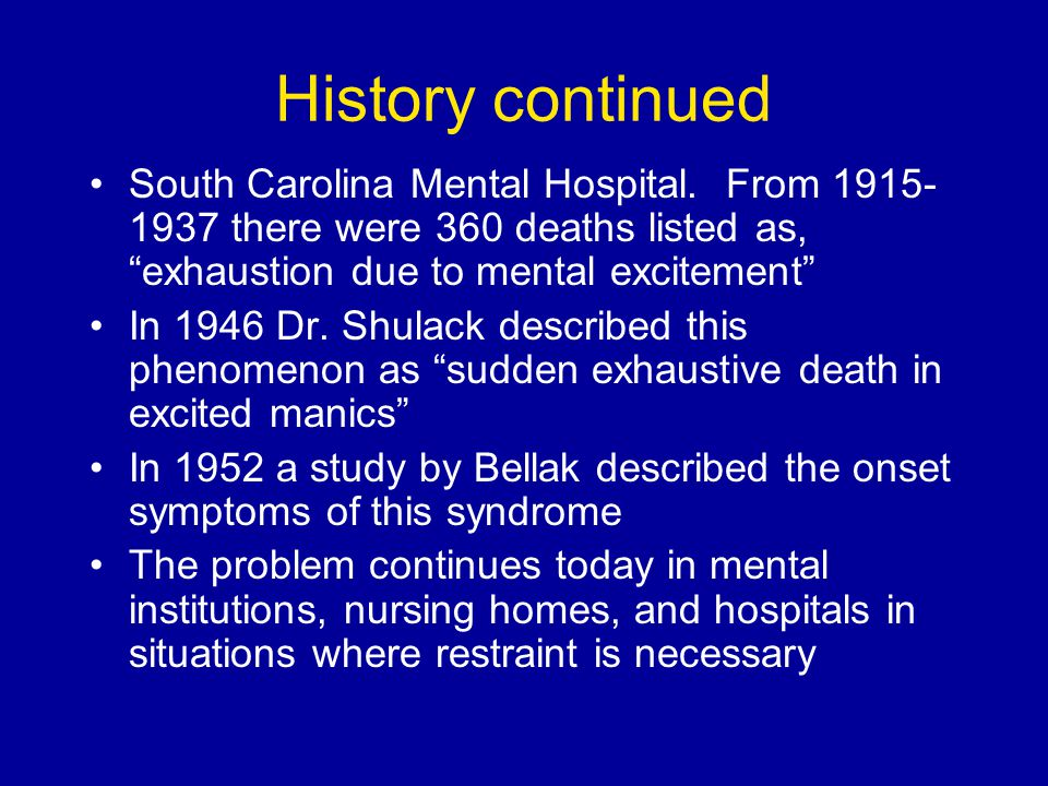 History continued South Carolina Mental Hospital. From 1915-1937 there were 360 deaths listed as, exhaustion due to mental excitement