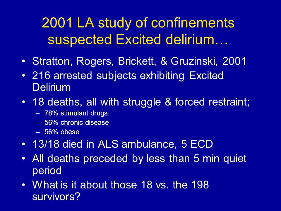 2001 LA study of confinements suspected Excited delirium…