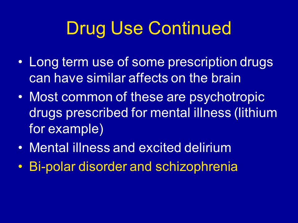 Drug Use Continued Long term use of some prescription drugs can have similar affects on the brain.