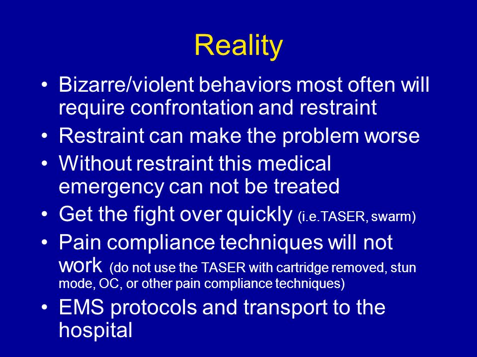 Reality Bizarre/violent behaviors most often will require confrontation and restraint. Restraint can make the problem worse.