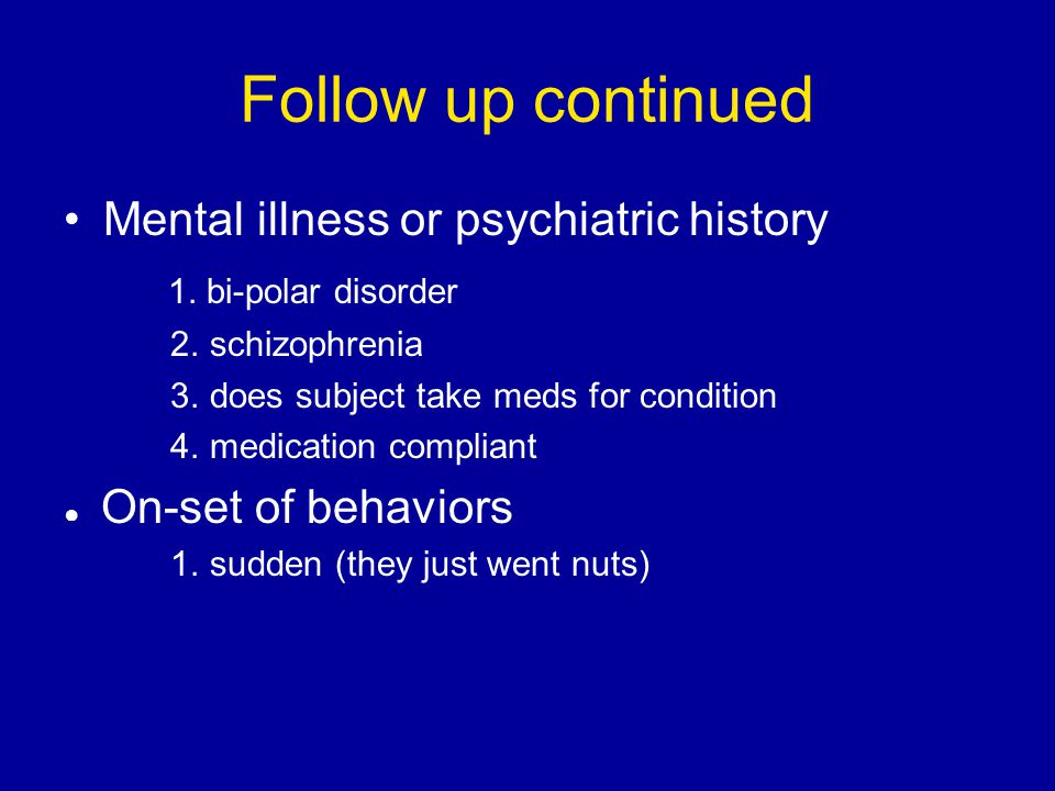 Follow up continued Mental illness or psychiatric history