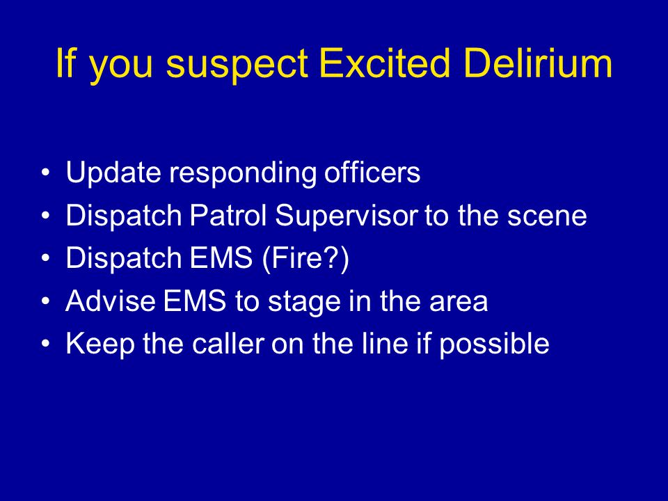 If you suspect Excited Delirium