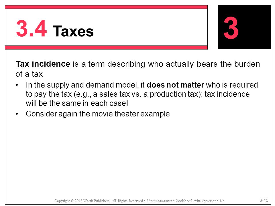 3.4 Taxes 3. Tax incidence is a term describing who actually bears the burden of a tax.