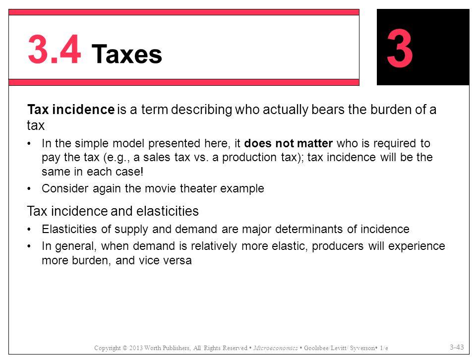 3.4 Taxes 3. Tax incidence is a term describing who actually bears the burden of a tax.