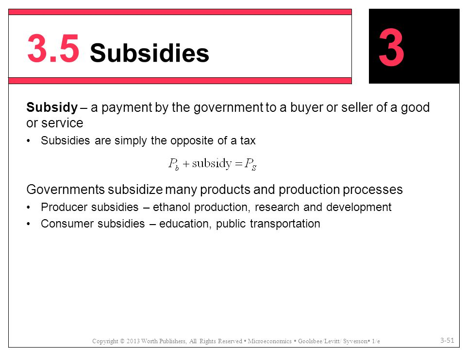 3.5 Subsidies 3. Subsidy – a payment by the government to a buyer or seller of a good or service.