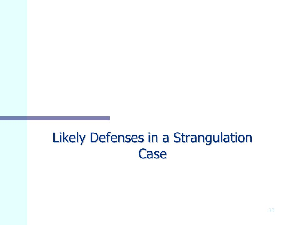 Likely Defenses in a Strangulation Case