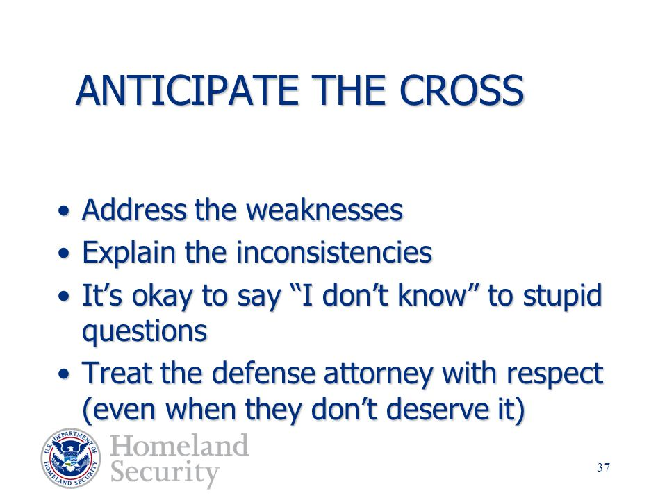 ANTICIPATE THE CROSS Address the weaknesses