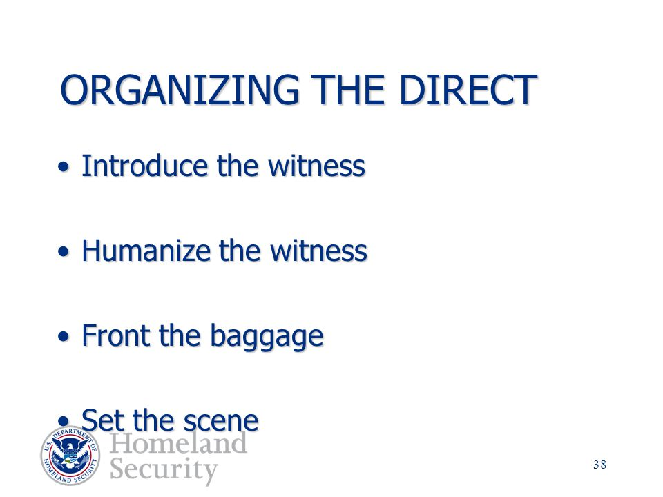 ORGANIZING THE DIRECT Introduce the witness Humanize the witness