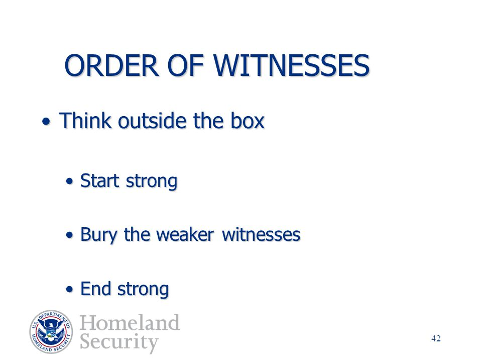 ORDER OF WITNESSES Think outside the box Start strong