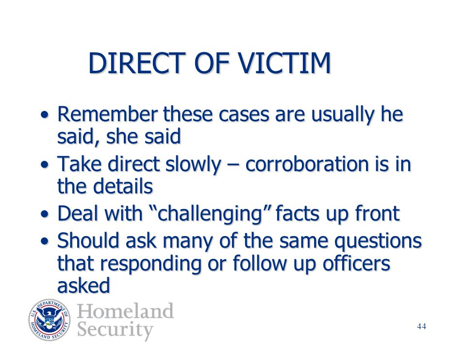 DIRECT OF VICTIM Remember these cases are usually he said, she said