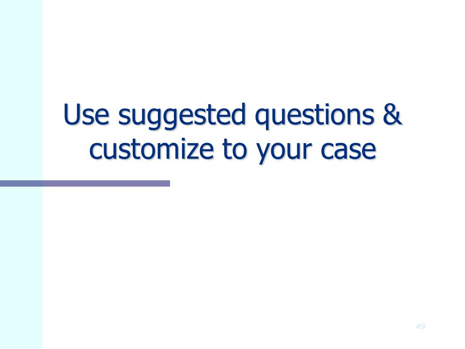 Use suggested questions & customize to your case