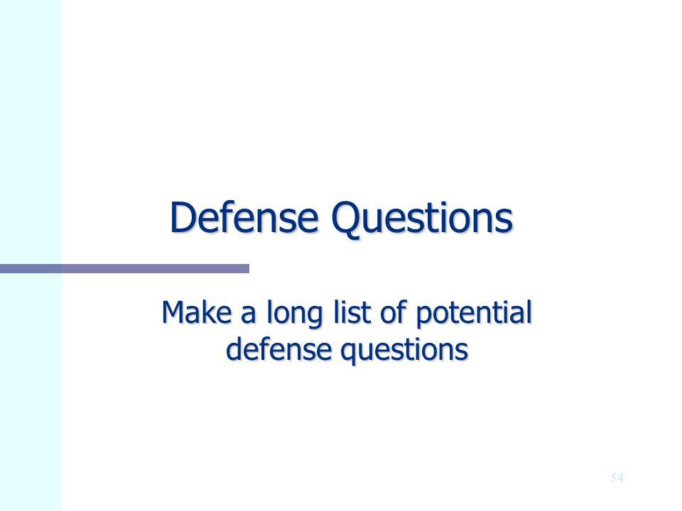 Make a long list of potential defense questions