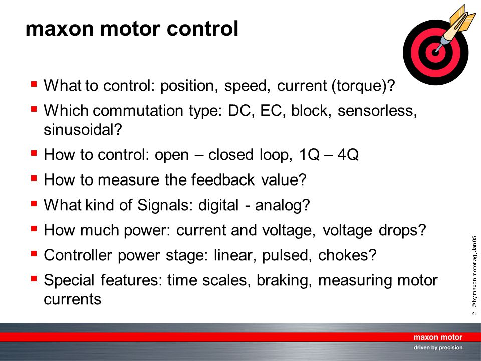 maxon motor control What to control: position, speed, current (torque) Which commutation type: DC, EC, block, sensorless, sinusoidal