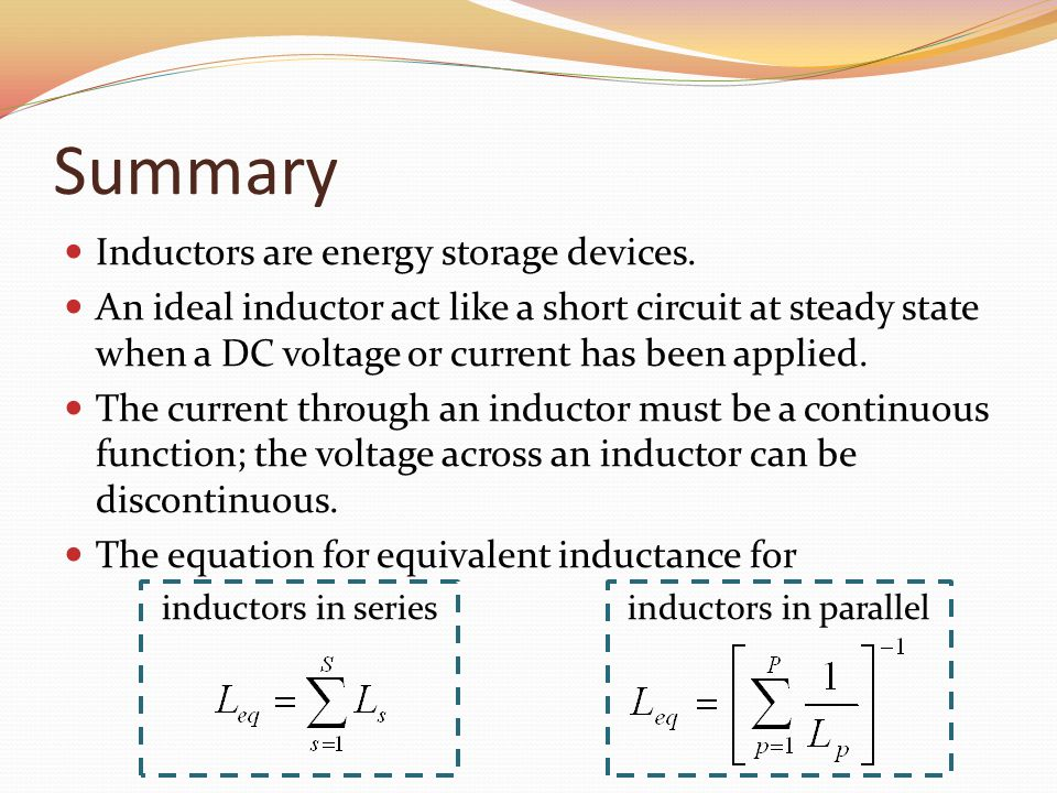 Summary Inductors are energy storage devices.
