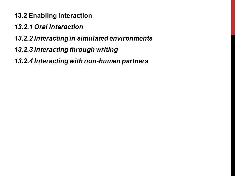 13. 2 Enabling interaction 13. 2. 1 Oral interaction 13. 2