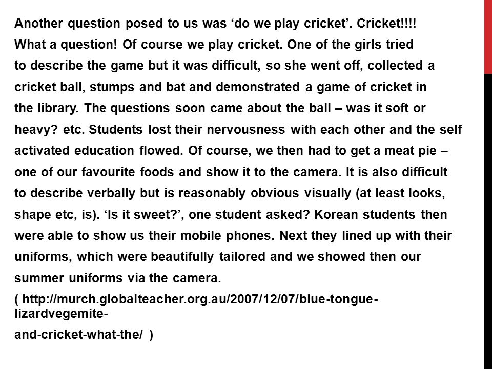 Another question posed to us was 'do we play cricket'. Cricket