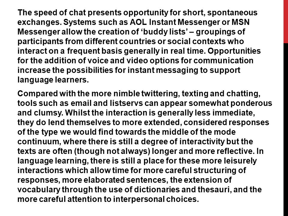 The speed of chat presents opportunity for short, spontaneous exchanges.