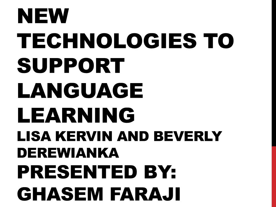 New technologies to support language learning Lisa kervin and beverly derewianka Presented by: Ghasem faraji