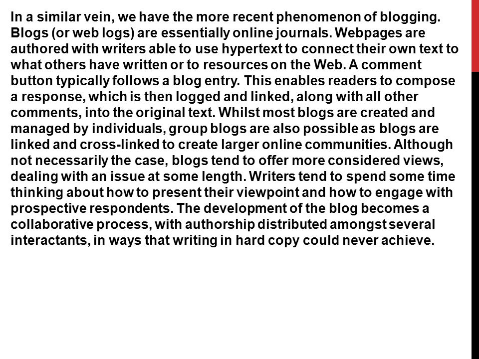 In a similar vein, we have the more recent phenomenon of blogging