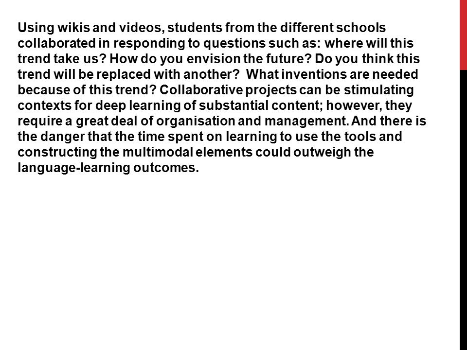 Using wikis and videos, students from the different schools collaborated in responding to questions such as: where will this trend take us.