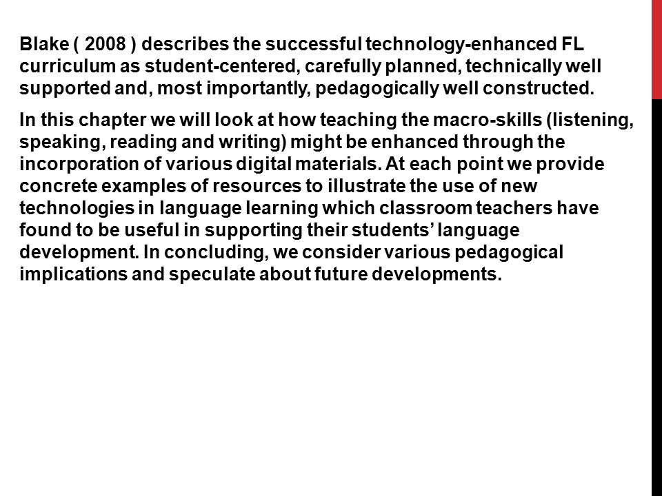 Blake ( 2008 ) describes the successful technology-enhanced FL curriculum as student-centered, carefully planned, technically well supported and, most importantly, pedagogically well constructed.