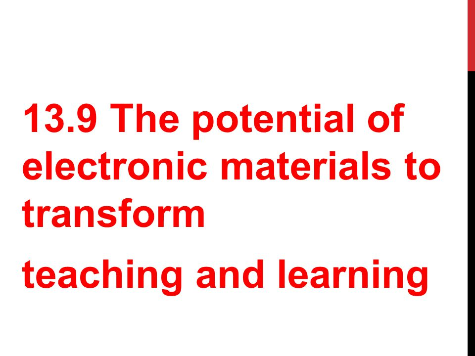 13.9 The potential of electronic materials to transform teaching and learning