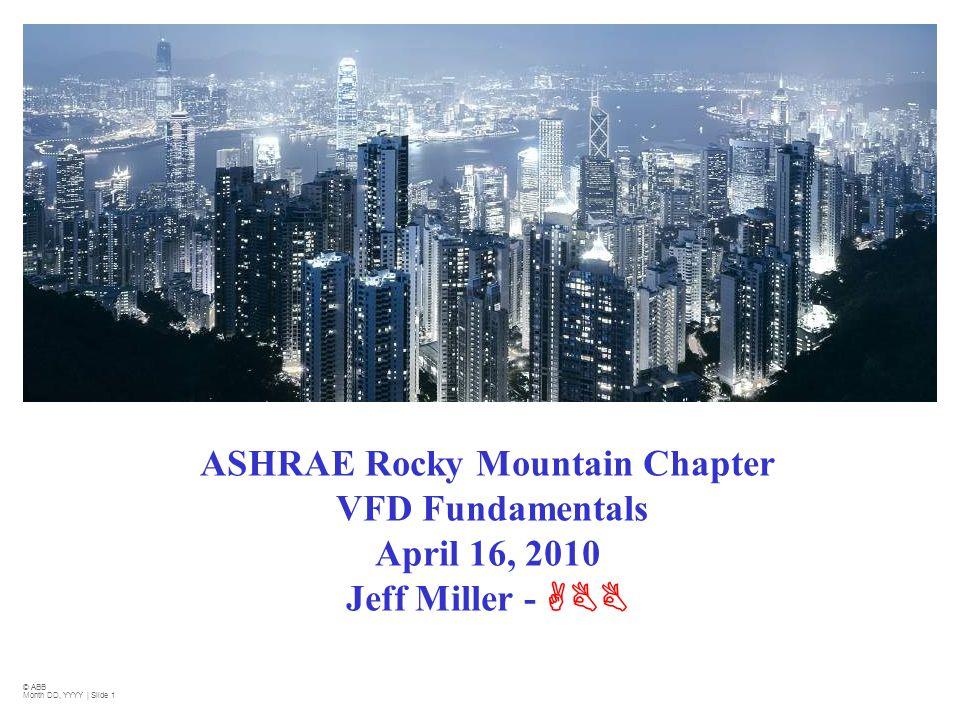 2010 ASHRAE Rocky Mountain Chapter VFD Fundamentals April 16, 2010 Jeff Miller - ABB. © ABB. Month DD, YYYY | Slide 1.