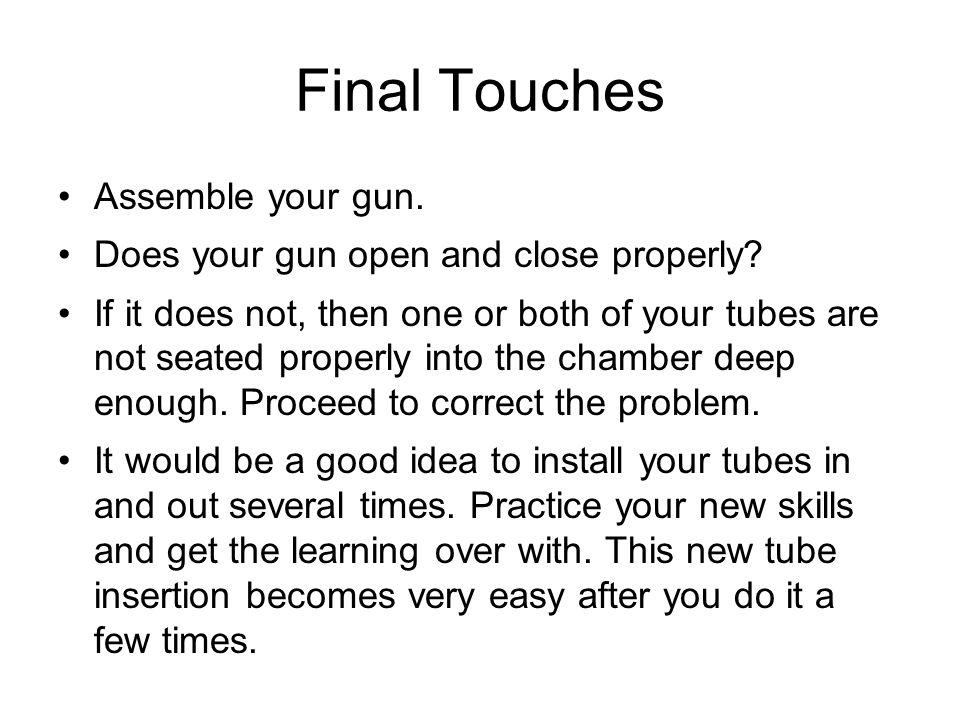 Final Touches Assemble your gun.