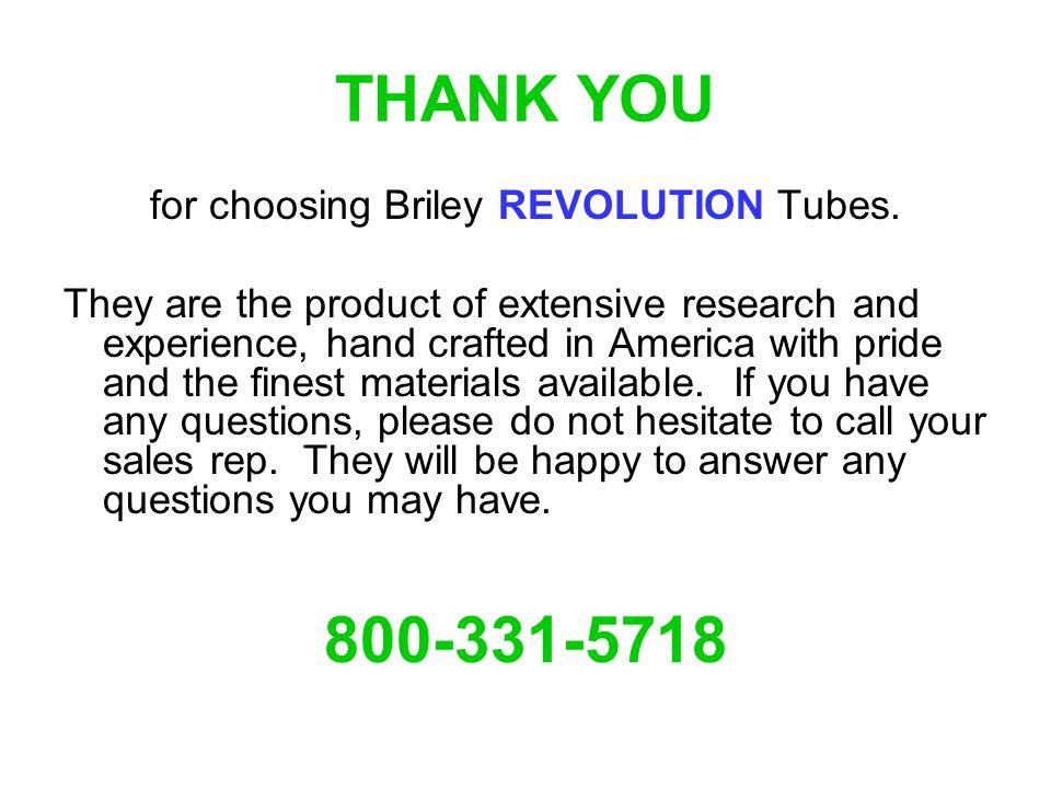 for choosing Briley REVOLUTION Tubes.