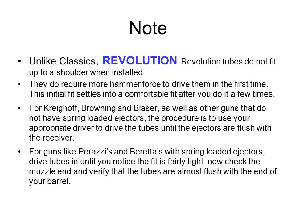 Note Unlike Classics, REVOLUTION Revolution tubes do not fit up to a shoulder when installed.