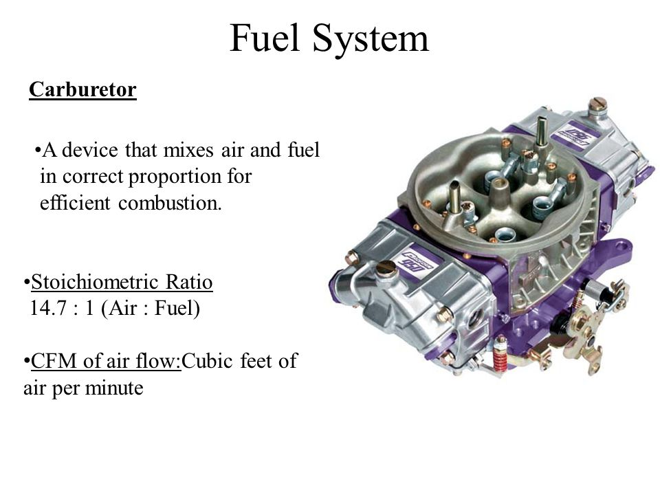Fuel System Carburetor A device that mixes air and fuel