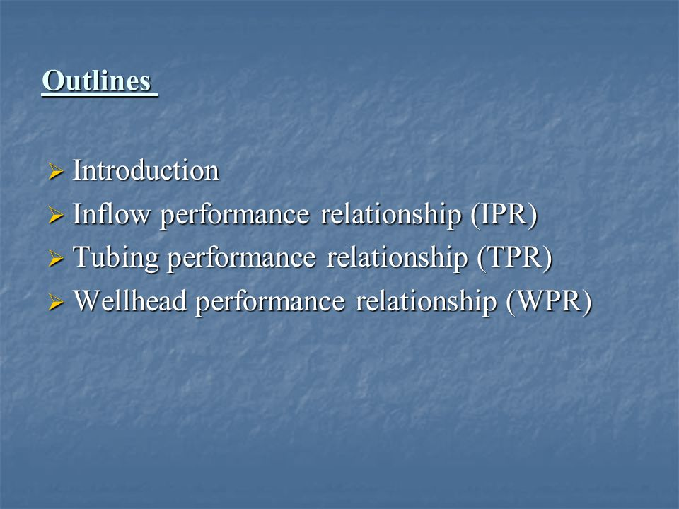 Outlines Introduction. Inflow performance relationship (IPR) Tubing performance relationship (TPR)