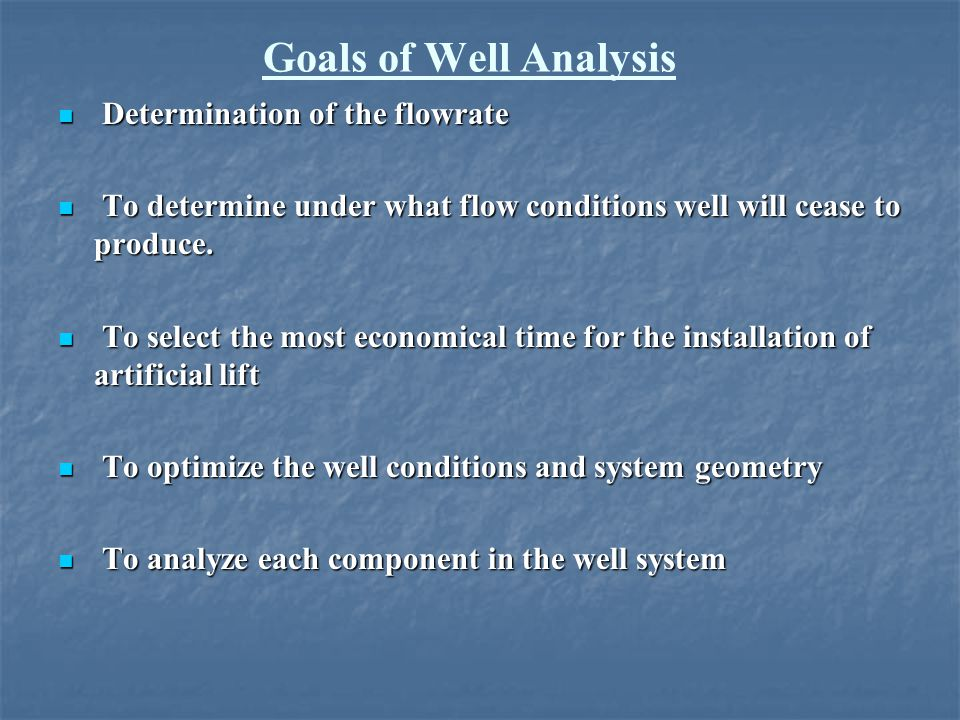 Goals of Well Analysis Determination of the flowrate
