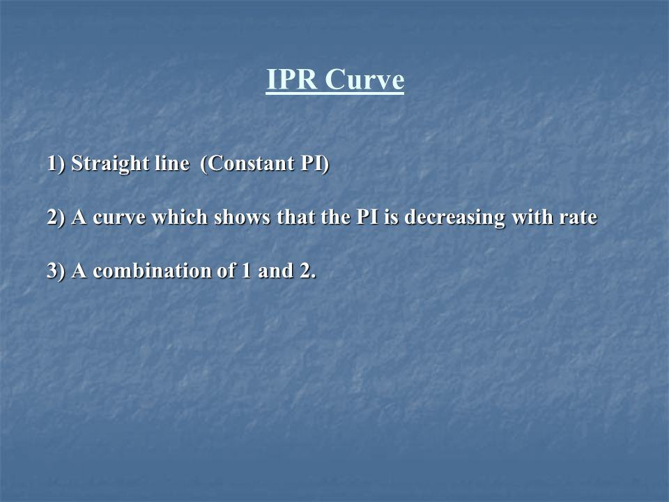 IPR Curve 1) Straight line (Constant PI)
