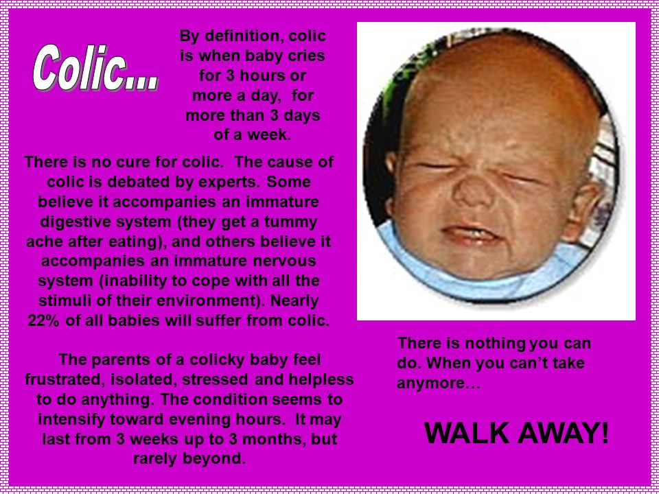 By definition, colic is when baby cries for 3 hours or more a day, for more than 3 days of a week.