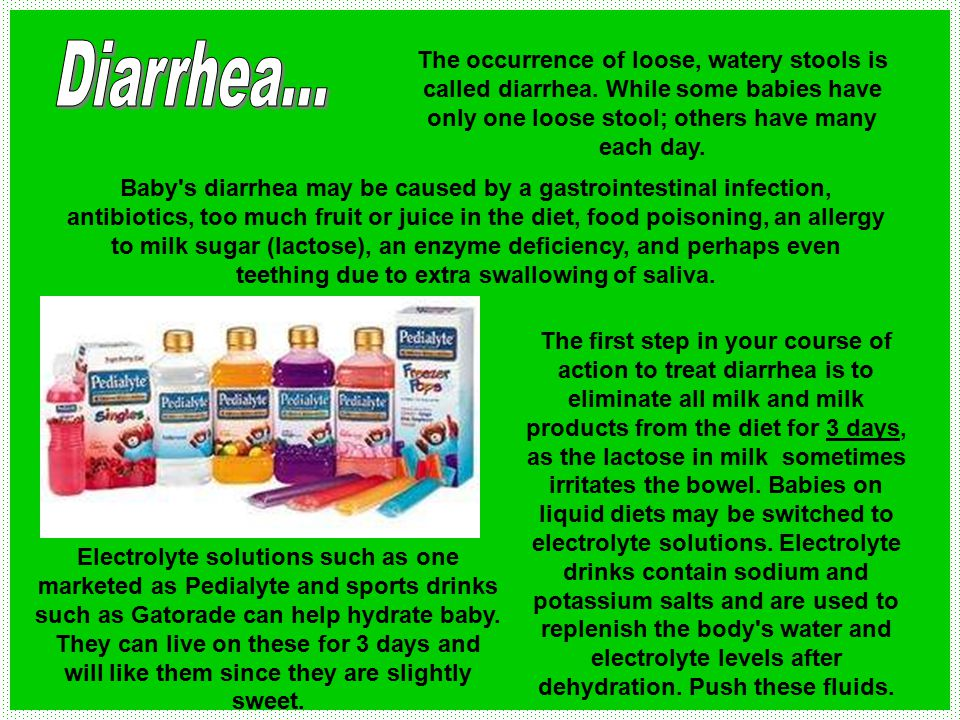 Diarrhea... The occurrence of loose, watery stools is called diarrhea. While some babies have only one loose stool; others have many each day.