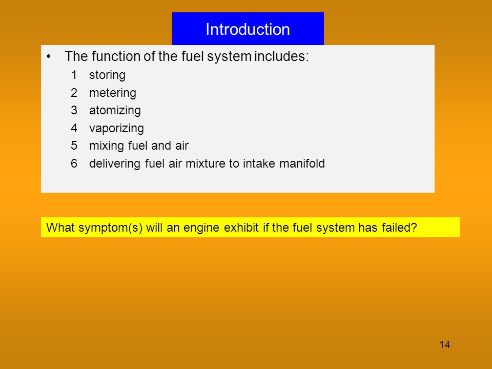 Introduction The function of the fuel system includes: storing
