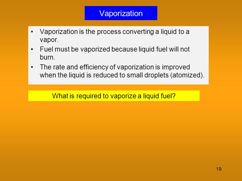What is required to vaporize a liquid fuel