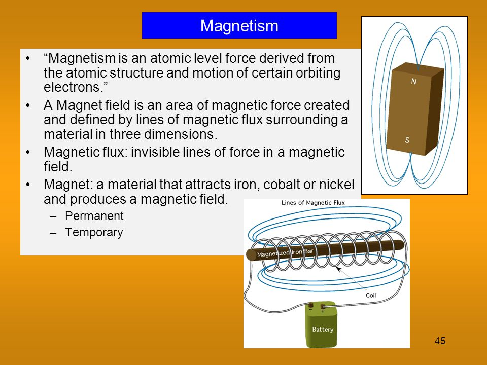 Magnetism Magnetism is an atomic level force derived from the atomic structure and motion of certain orbiting electrons.