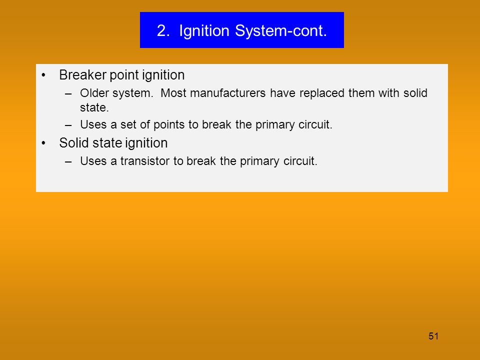 2. Ignition System-cont. Breaker point ignition Solid state ignition