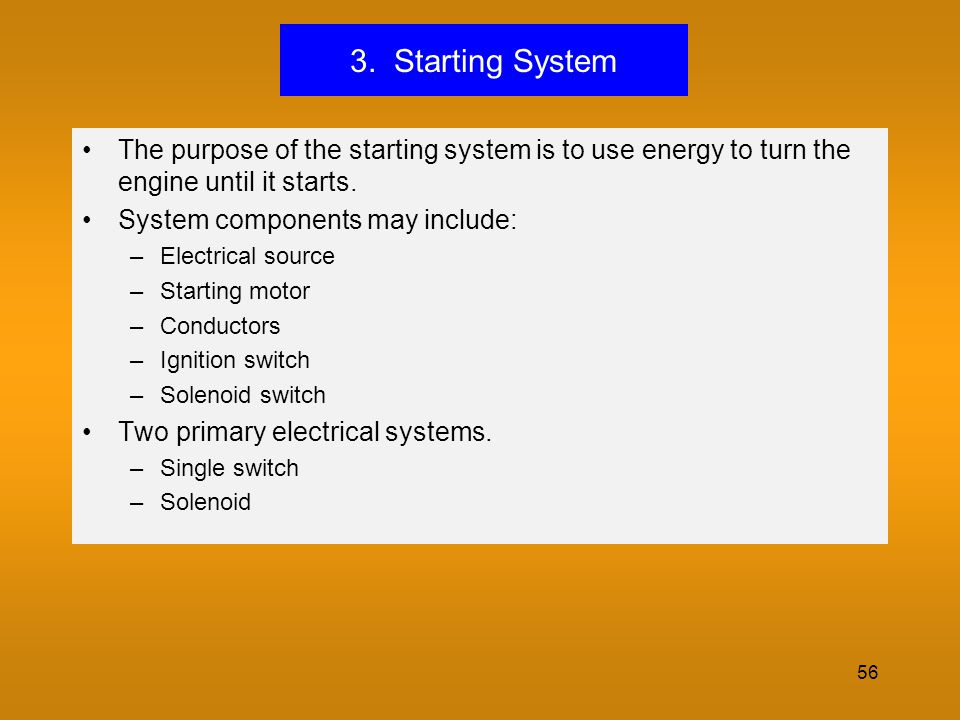 3. Starting System The purpose of the starting system is to use energy to turn the engine until it starts.