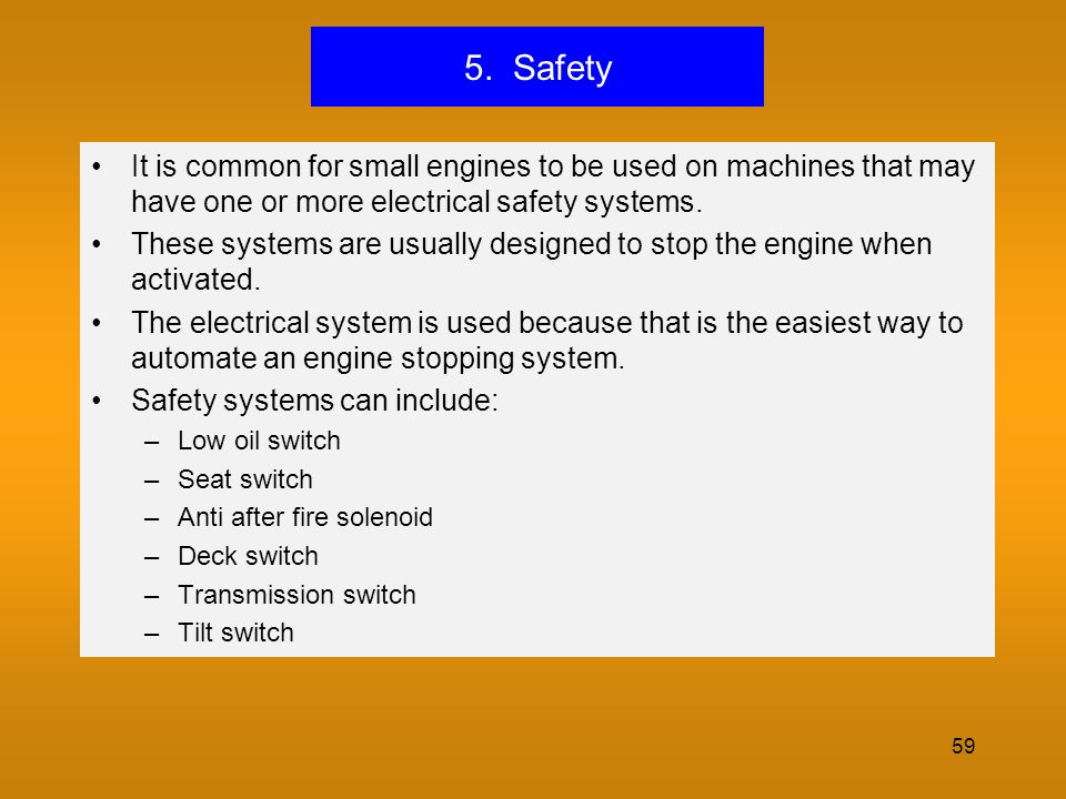 5. Safety It is common for small engines to be used on machines that may have one or more electrical safety systems.
