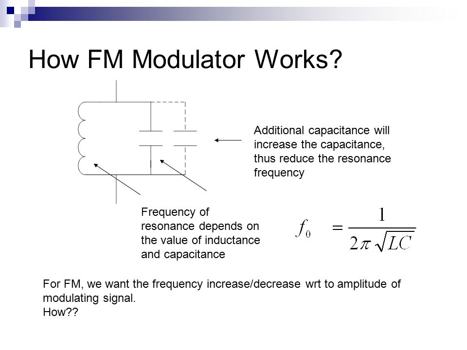 How FM Modulator Works Additional capacitance will increase the capacitance, thus reduce the resonance frequency.