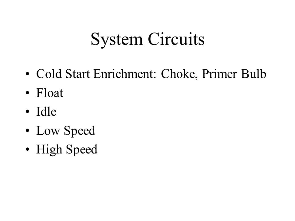 System Circuits Cold Start Enrichment: Choke, Primer Bulb Float Idle
