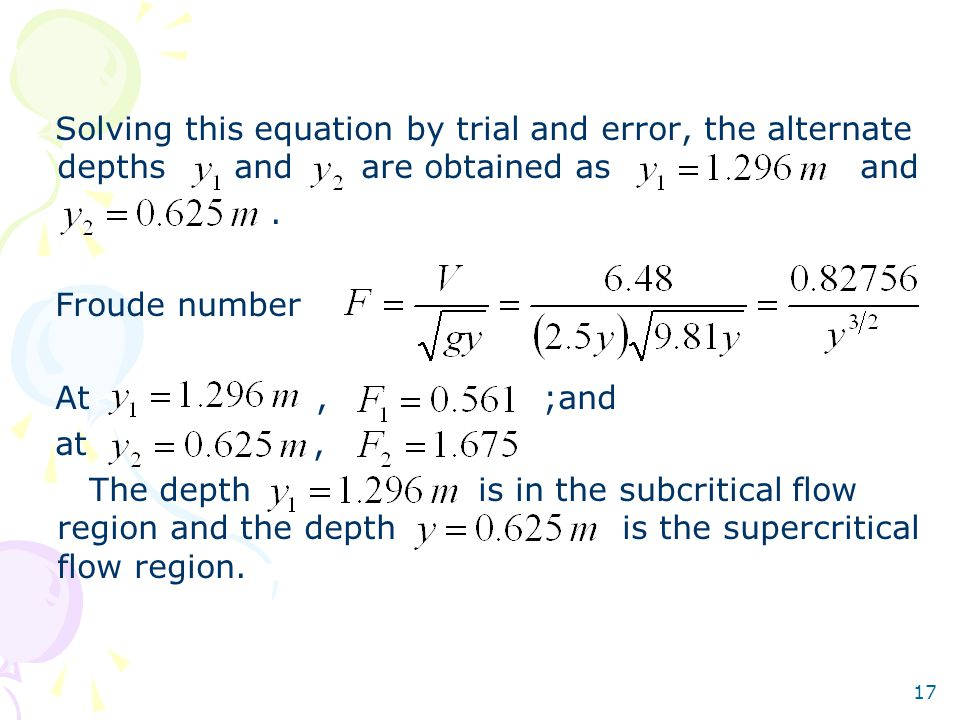Solving this equation by trial and error, the alternate depths and are obtained as and