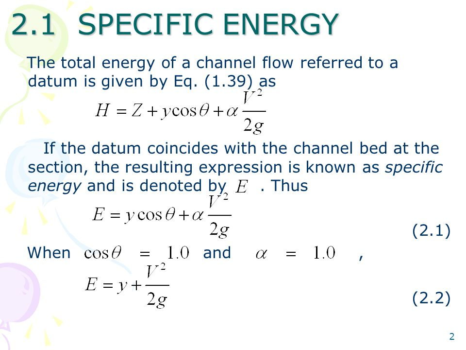 2.1 SPECIFIC ENERGY The total energy of a channel flow referred to a datum is given by Eq. (1.39) as.
