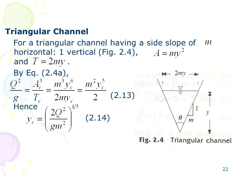 Triangular Channel For a triangular channel having a side slope of horizontal: 1 vertical (Fig. 2.4), and .