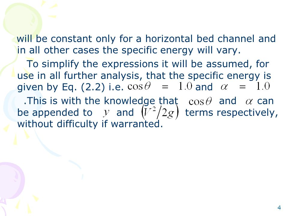 will be constant only for a horizontal bed channel and in all other cases the specific energy will vary.