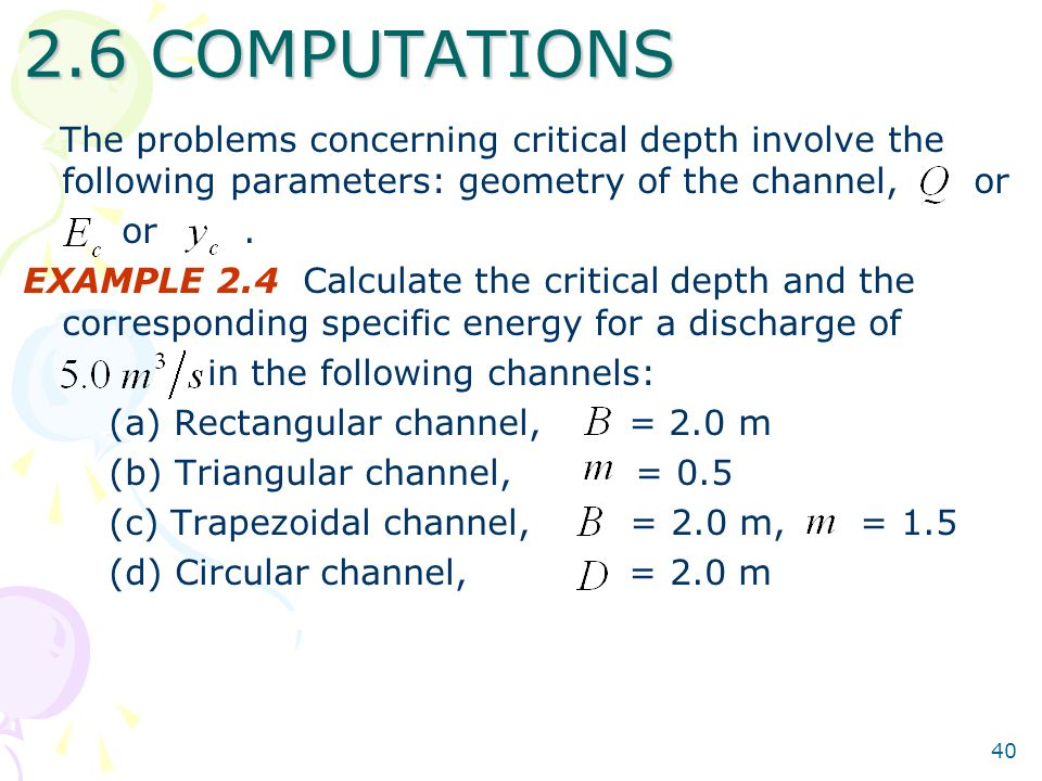 2.6 COMPUTATIONS The problems concerning critical depth involve the following parameters: geometry of the channel, or.